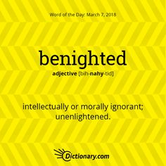 Dictionary.com's Word of the Day - benighted - intellectually or morally ignorant; unenlightened: benighted ages of barbarism and superstition.