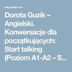 Dorota Guzik – Angielski. Konwersacje dla początkujących: Start talking (Poziom A1-A2 – Słuchaj & Ucz się) – Audiobooki wGoogle Play