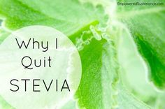 Why I Quit Stevia - Empowered Sustenance