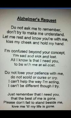 A must read(Still Alice by Lisa Genova)  Alz is not a time for.. it didnt happen like that.., just give lots of love and help. Be patient. Give. Care. Love.