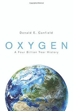 Oxygen: A Four Billion Year History (Science Essentials) by Donald E. Canfield  http://primo.lib.umn.edu/primo_library/libweb/action/dlDisplay.do?vid=TWINCITIES&docId=UMN_ALMA51591338260001701