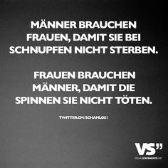 MÄNNER BRAUCHEN FRAUEN, DAMIT SIE BEI SCHNUPFEN NICHT STERBEN.   FRAUEN BRAUCHEN MÄNNER, DAMIT DIE SPINNEN SIE NICHT TÖTEN.  #zitat #zitate #spruch #sprüche #worte #wahreworte #schöneworte