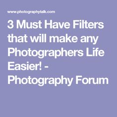 3 Must Have Filters that will make any Photographers Life Easier! - Photography Forum