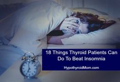 18 Things Thyroid Patients Can Do To Beat Insomnia! Lack of sleep should be taken seriously!