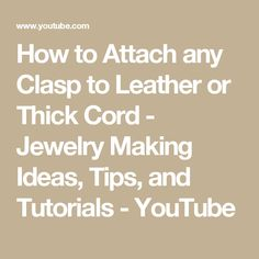 How to Attach any Clasp to Leather or Thick Cord - Jewelry Making Ideas, Tips, and Tutorials - YouTube