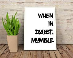 When In Doubt Mumble Office Wall Quote Funny Wall Prints Typography Quotes, Typography Poster, Quote Prints, Wall Prints, Dorm Room Posters, Mini Canvas Art, Good Vibes Only, Wall Quotes, White Art