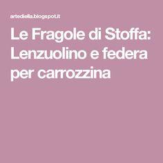 Le Fragole di Stoffa: Lenzuolino e federa per carrozzina