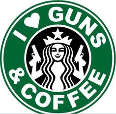 ~ Gun Owners...SUPPORT STARBUCKS! ~