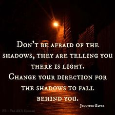 Don't be afraid of the shadows...