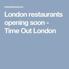 London restaurants opening soon - Time Out London