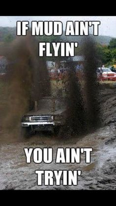 Muddin, what I love to do with my friends. Truck Memes, Truck Quotes, Car Jokes, Funny Car Memes, Really Funny Memes, Funny Quotes, Son Quotes, Baby Quotes, Family Quotes