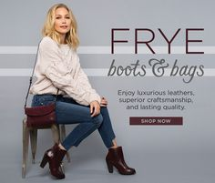 Hero-2-Frye-4-12-2016 Frye Boots and Bags. Enjoy luxurious leathers, superior craftsmanship, and lasting quality. Shop Now.