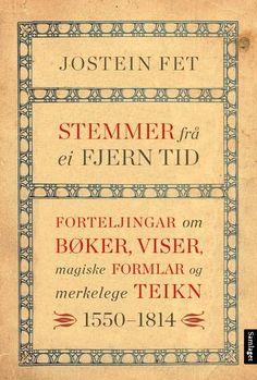 Jostein Fet Stemmer frå ei fjern tid Forteljingar om bøker, viser, magiske formlar og merkelege teikn 1550-1814 #Samlaget Om, Letter, Kunst, Letters, Writing