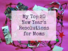 My Top 20 (Humorous) New Year's Resolutions for Moms: What are your (wacky) 2013 resolutions?!