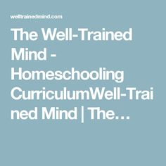 The Well-Trained Mind - Homeschooling CurriculumWell-Trained Mind | The…