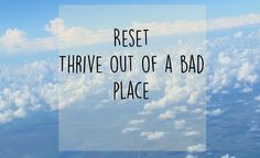 Grateful Monday: Reset - Learn how-to thrive from  a bad place