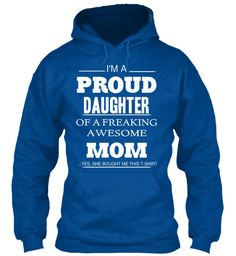 I'm A Proud Daughter Of A Freaking Awesome Mom Yes, She Bought Me This Shirt Royal T-Shirt Front