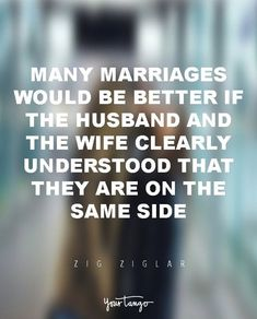 """29 Marriage Quotes That Will Get You Through Even The TOUGHEST Times """"Many marriages would be better if the husband and the wife clearly understood that they are on the same side."""" — Zig Ziglar When times get tough, look to these for the encouragement you Cute Marriage Quotes, Marriage Quotes Struggling, Marriage Is Hard, Divorce Quotes, Flirting Quotes For Him, Marriage Life, Marriage Advice, Love And Marriage, Relationship Quotes"""