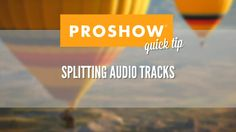 How to Split Audio in Your ProShow Slideshow