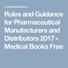 Rules and Guidance for Pharmaceutical Manufacturers and Distributors 2017 » Medical Books Free