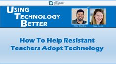 In this video clip, we talked about what can make resistant teachers change their mind about technology.