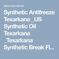Synthetic Antifreeze Texarkana _US Synthetic Oil Texarkana _Texarkana Synthetic Break Fluid Synthetic Grease, Oil, Butter