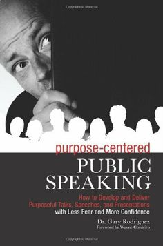 Purpose-Centered Public Speaking: How to Develop and Deliver Purposeful Talks, Speeches, and Presentations with Less Fear and More Confidence by Gary Rodriguez. $23.99. Publisher: LeaderMetrix; 1st edition (September 21, 2010). Publication: September 21, 2010. 180 pages. Author: Gary Rodriguez #publicspeakingfear