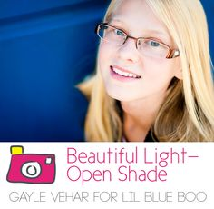 Photographing in Open Shade by Gayle Vehar via lilblueboo.com  #photography #light