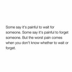 Wait or forget?