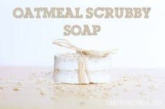 DIY Melt and Pour Oatmeal Scrubby Soap Recipe