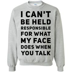 I Cant be held responsible for what my face does when you talk Sweatshirt - Funny Shirt Sayings - Ideas of Funny Shirt Sayings - I Cant be held responsible for what my face does when you talk Sweatshirt Funny T Shirt Sayings, Sarcastic Shirts, Funny Tee Shirts, T Shirts With Sayings, Cute Shirts, Teen Shirts, Shirt Quotes, Funny Outfits, Cute Casual Outfits