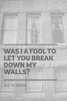 """Was I a fool to let you break down my walls?"""