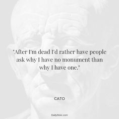 """After I'm dead rather have people ask why I have no monument than why I have one"" Cato The Elder, Smile Word, Word Of Advice, Make Me Smile, Philosophy, Spirit, Wisdom, Positivity, Photo And Video"