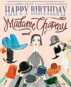 Happy Birthday, Madame Chapeau by Andrea Beaty and David Roberts