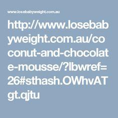 http://www.losebabyweight.com.au/coconut-and-chocolate-mousse/?lbwref=26#sthash.OWhvATgt.qjtu
