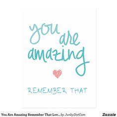 You Are Amazing Remember That Love Quote Postcard Nov 24 2016 @zazzle #junkydotcom  3x