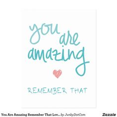 You Are Amazing Remember That Love Quote Postcard Nov 24 2016 @zazzle #junkydotcom  3x