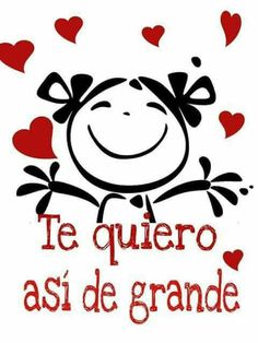 I love you so big Happy Birthday Wishes, Birthday Greetings, Birthday Messages, Love Phrases, Spanish Quotes, Spanish Inspirational Quotes, Family Love, Betty Boop, Cute Love
