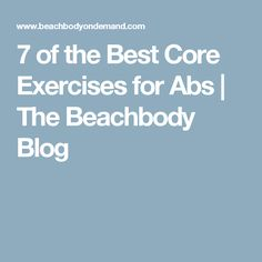 7 of the Best Core Exercises for Abs | The Beachbody Blog