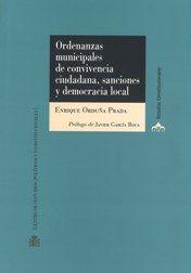 Ordenanzas municipales de convivencia ciudadana, sanciones y democracia local / Enrique Orduña Prada.      Centro de Estudios Políticos y Constitucionales, 2016