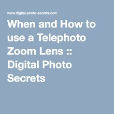 When and How to use a Telephoto Zoom Lens :: Digital Photo Secrets