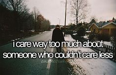I care way too much about someone who couldn't care less... And That's Who I Am