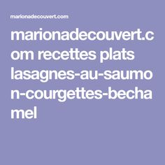 marionadecouvert.com recettes plats lasagnes-au-saumon-courgettes-bechamel