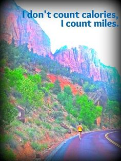 I don't count calories, I count miles.