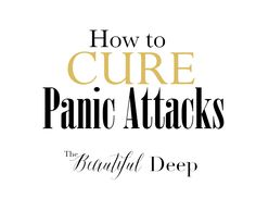 How to CURE Panic Attacks - The Beautiful Deep  Over all of the months that I had panic attacks I was trying desperately to gain control, to be in control. I hate the crazy out-of-control feeling of a panic attack. Hate it! I would read the Bible, memorize verses on scripture and quote them while going through the attacks. Most of the time fear stayed and peace seemed distant...