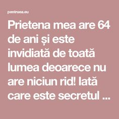 Prietena mea are 64 de ani și este invidiată de toată lumea deoarece nu are niciun rid! Iată care este secretul ei! Salvia, The Cure, Health Fitness, Skin Care, Cosmetics, Beauty, Diet, Sage, Skincare Routine