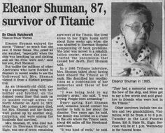 *TITANIC SURVIVOR ~ ELEANOR SHUMAN: was aboard the sinking ship, she was too young to remember little more than the sense of chaos aboard the vessel. She recalled the screams vividly for 85 years before she died on March 11th 1998. She was one of the last six Titanic survivors, now all of which have passed away.