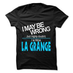 (Tshirt Most Design) I May Be Wrong But I Highly Doubt It I am From La Grange 99 Cool City Shirt Discount Hot Hoodies, Tee Shirts