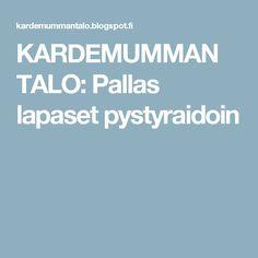 KARDEMUMMAN TALO: Pallas lapaset pystyraidoin