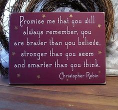 """Promise me that you will always remember you are braver than you believe, stronger than you seem, and smarter than you think."" - perfect for a nursery wall"
